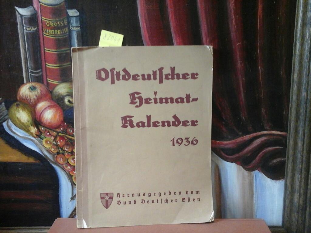 OSTDEUTSCHER HEIMATKALENDER 1936. Hrsg. vom Bund Deutscher Osten; Bund heimattreuer Ost- und Westpreußen; Bund heimattreuer bayerischer Ostmärker; Bund heimattreuer Posener; Bund heimattreuer Schlesier. Für den Ihnalt ist Dr. Otto Kredel verantwortlich.