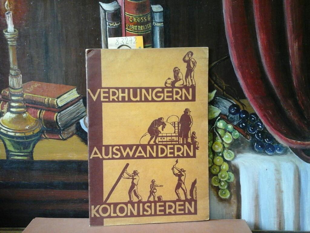 """Verhungern? Auswandern? Kolonisieren? Ein Mahnruf. (Deutsche Kolonien, ihre Produkte und Fläche sowie die """"Zuteilung"""" bzw. """"Aufteilung"""" an die Siegermächte) Erste/ 1./ Auflage."""