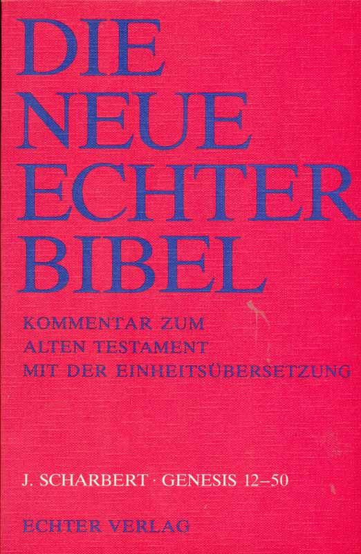Genesis 12 - 50. Aus: Die Neue Echter Bibel. Kommentar zum Alten Testament mit der Einheitsübersetzung. - Scharbert, Josef
