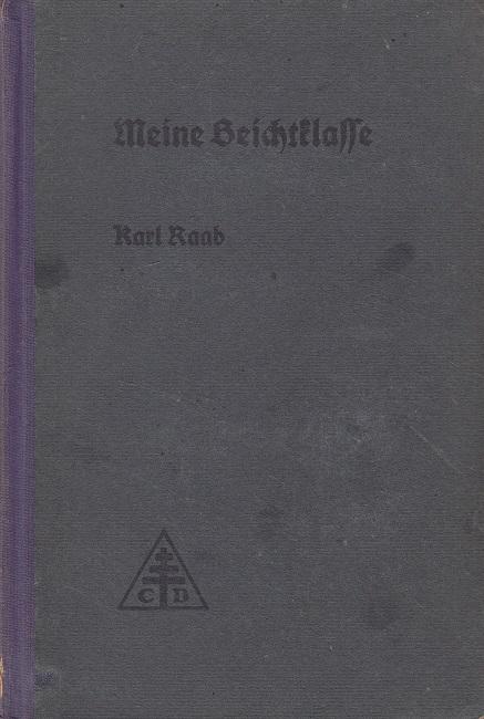 Raab, Karl: Meine Beichtklasse