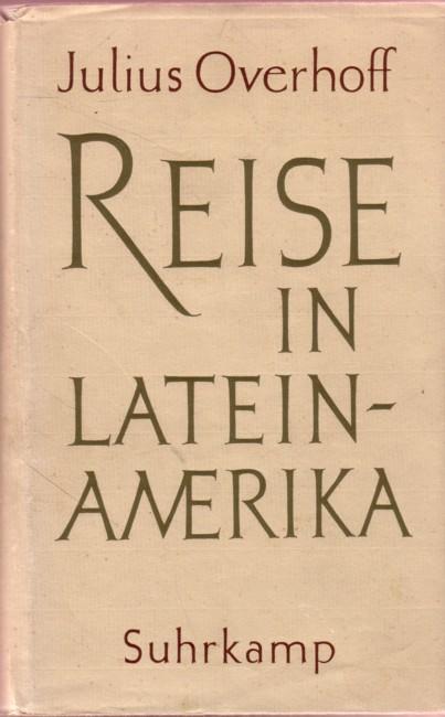 Overhoff, Julius: Reise in Lateinamerika
