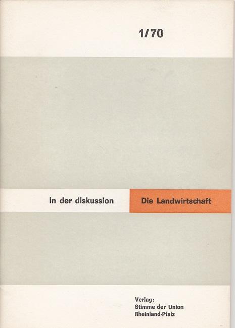 Die Landwirtschaft - In der Diskussion 1/70 - Referate von Hans Stamer und Otto Meyer auf einer Agrarfachtagung der CDU Rheinland-Pfalz 1970