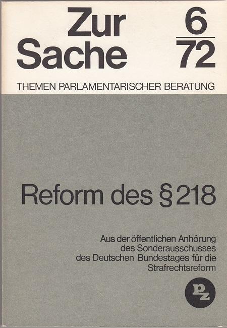 Reform des §218 - Aus der öffentlichen Anhörung des Sonderausschusses des Deutschen Bundestages für die Strafrechtsreform / Zur Sache 6-72