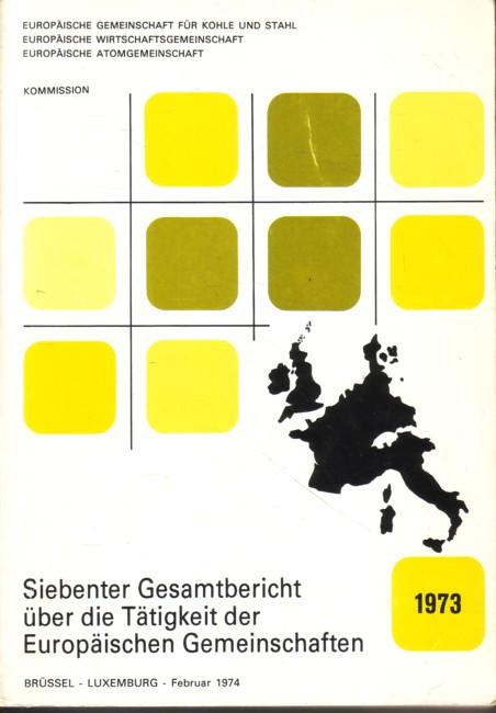 Siebenter Gesamtbericht über die Tätigkeit der Europäischen Gemeinschaften 1973