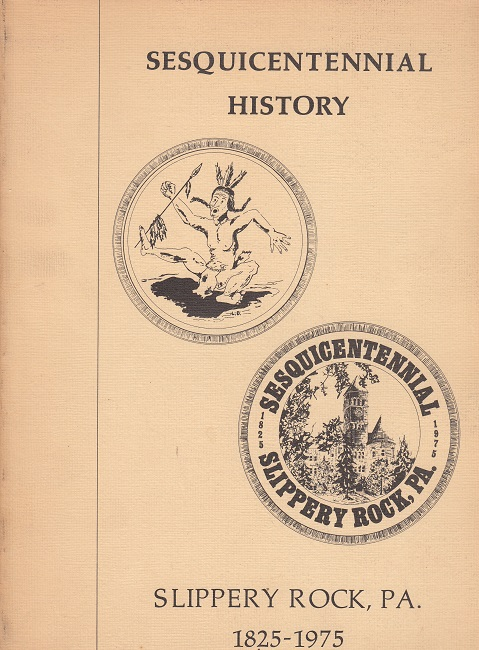 Sesquicentennial History - Slippery Rock, P.A.  1825 - 1975