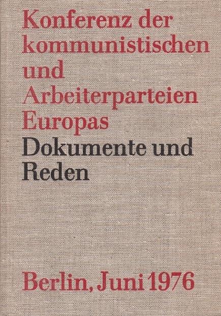 Dokumente und Reden der Konferenz der kommunistischen und Arbeiterparteien Europas Berlin 29. und 30. Juni 1976