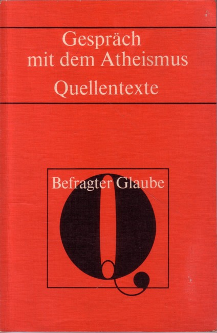 Trutwin, Werner (Hrsg.): Gespräch mit dem Atheismus - Befragter Glaube 11 5. Auflage