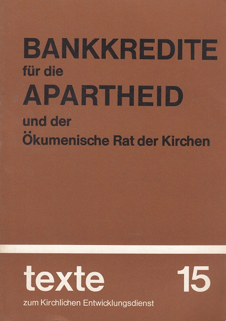 Bankkredite für die Apartheid und der Ökumenische Rat der Kirchen - Texte zum Kirchlichen Entwicklungsdienst 15