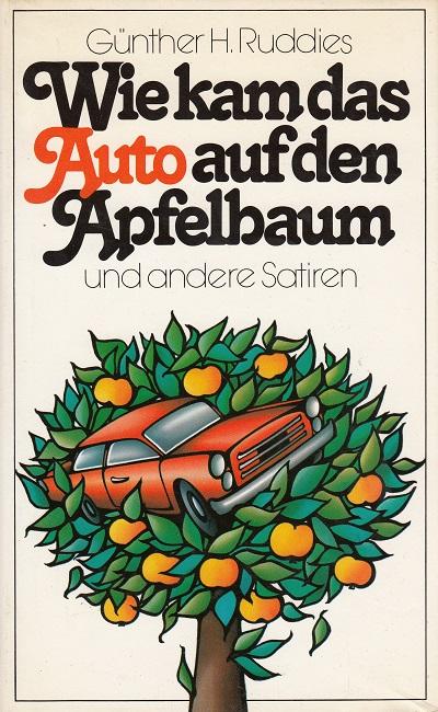 Wie kam das Auto auf den Apfelbaum und andere Satiren