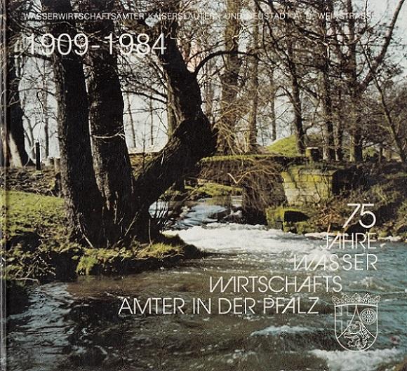75 Jahre Wasserwirtschaftsämter in der Pfalz (1909-1984)