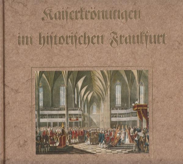 Schembs, Hans-Otto: Kaiserkrönungen im historischen Frankfurt