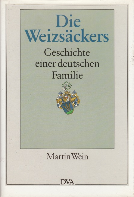 Wein, Martin: Die Weizsäckers - Geschichte einer deutschen Familie