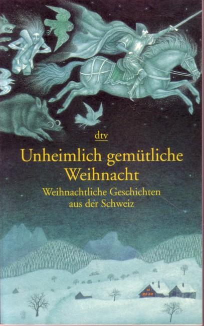Unheimlich gemütliche Weihnacht - Weihnachtliche Geschichten aus der Schweiz