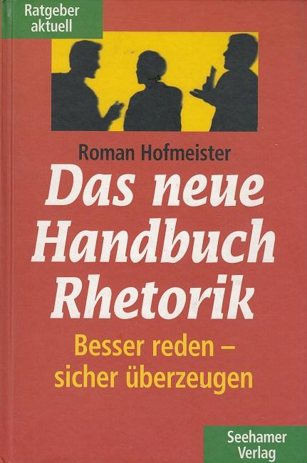 Das neue Handbuch Rhetorik - besser reden - sicher überzeugen