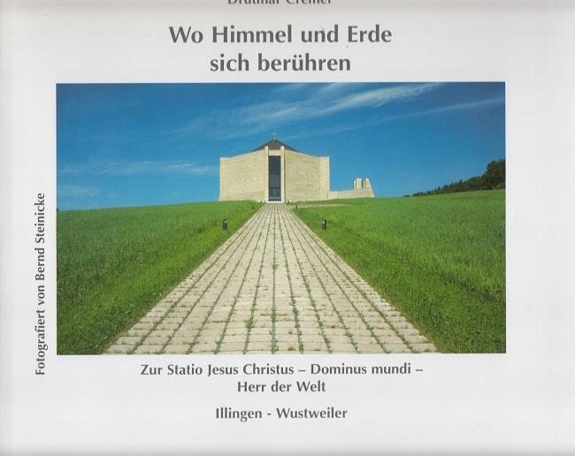 Wo Himmel und Erde sich berühren - Zur Statio Jesus Christus - Dominus mundi - Herr der Welt Illingen-Wustweiler