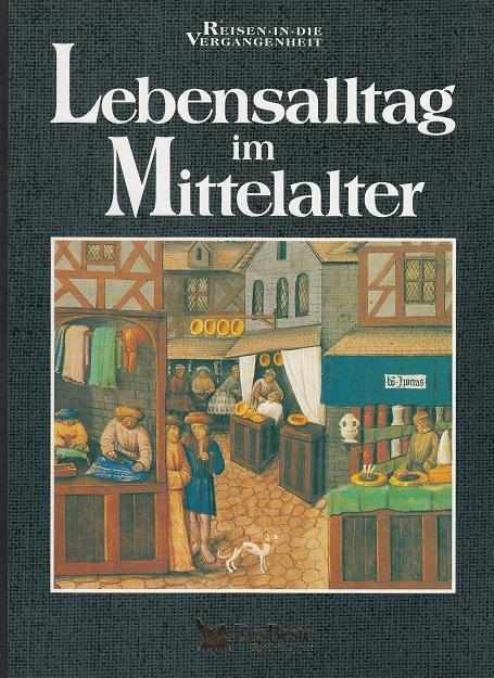 Yapp, Nick und Dirk Katzschmann: Lebensalltag im Mittelalter - Reisen in die Vergangenheit