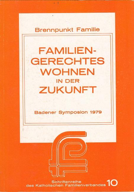 Familiengerechtes Wohnen in der Zukunft - Badener Symposium 1979