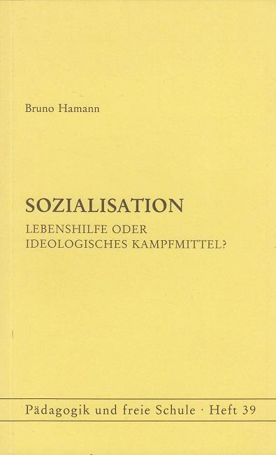 Sozialisation - Lebenshilfe oder ideologisches Kampfmittel