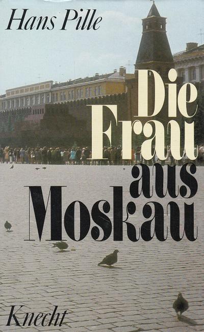 Pille, Hans: Die Frau aus Moskau : Roman. 1. Aufl.