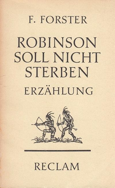 Forster, Friedrich: Robinson soll nicht sterben : eine Erzählung. Reclams Universal-Bibliothek ; Nr. 7859