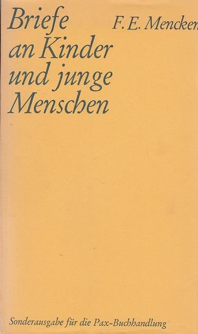 Briefe an Kinder und junge Menschen. Hrsg. von F. E. Mencken