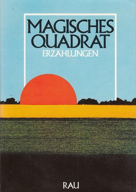 Magisches Quadrat : Erzählungen ; Bekenntnisse zur Heimat in Deutschland. [Ill.: Gert Fabritius]