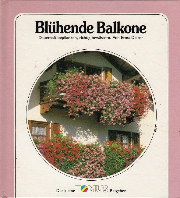 Blühende Balkone : dauerhaft bepflanzen, richtig bewässern.