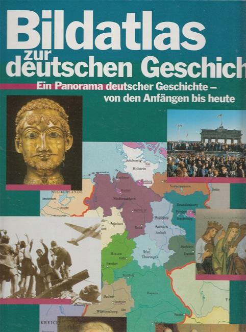Bildatlas zur deutschen Geschichte : ein Panorama deutscher Geschichte - von den Anfängen bis heute. [Fotos: Archiv für Kunst und Geschichte ...]