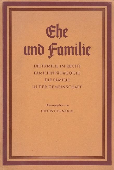Ehe und Familie - Die Familie im Recht - Familienpädagogik - Die Familie in der Gemeinschaft / Beiträge zu einem Wörterbuch der Politik ; H. 8 Hrsg. von