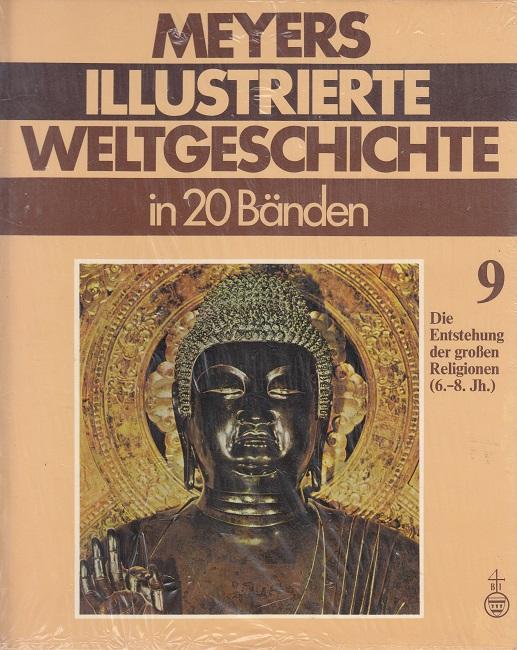 Die Entstehung der großen Religionen( 6.-8. Jh.). (Meyers Illustrierte Weltgeschichte Bd. 9)