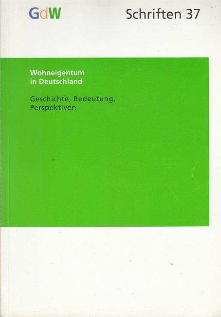 Wohneigentum in Deutschland - Geschichte, Bedeutung, Perspektive GdW Schriften 37