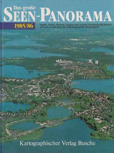 Das grosse Seen-Panorama 1985/86: Segeln, Surfen, Rudern, Angeln und weitere Freizeitmöglichkeiten auf und an den Seen der Bundesrepublik Deutschland