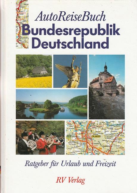 AutoReiseBuch Bundesrepublik Deutschland. Ratgeber für Urlaub und Freizeit
