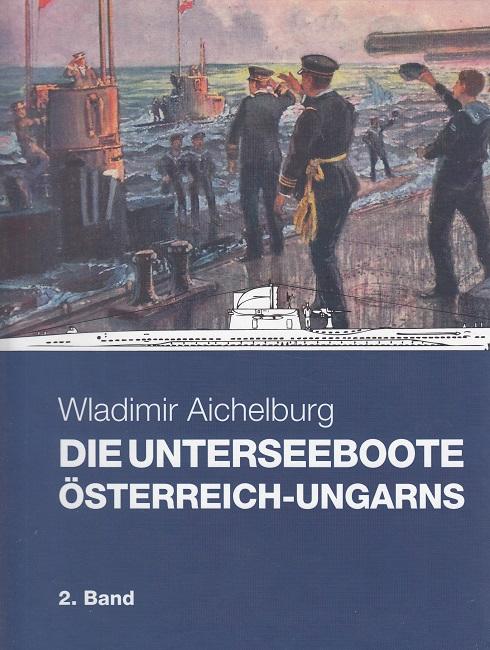 Die Unterseeboote Österreich-Ungarns Band 2: Bootslebensläufe, Kommandanten, Personalverluste