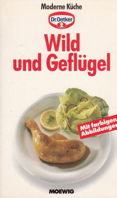 Dr. Oetker (Hrsg.): Wild und Geflügel - Moderne Küche