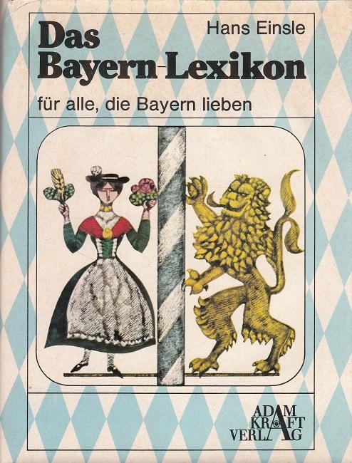 Das Bayern-Lexikon : für alle, die Bayern lieben.