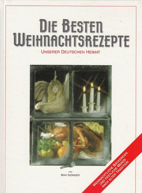 Die besten Weihnachtsrezepte unserer deutschen Heimat ; Weihnachtliche Bäckereien und festliche Menüs nach alter Tradition.