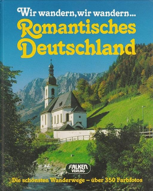 Romantisches Deutschland : wir wandern, wir wandern ... ; [die schönsten Wanderwege].