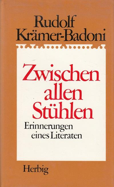 Krämer-Badoni, Rudolf: Zwischen allen Stühlen : Erinnerungen eines Literaten.