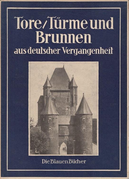 Tore, Türme und Brunnen aus vier Jahrhunderten deutscher Vergangenheit (Die blauen Bücher)