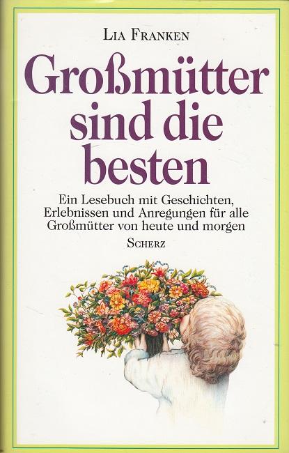 Grossmütter sind die besten : ein Lesebuch mit Geschichten, Erlebnissen und Anregungen für alle Grossmütter von heute und morgen. 6. Aufl.