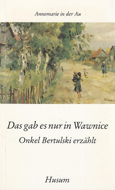 Das gab es nur in Wawnice : Onkel Bertulski erzählt.