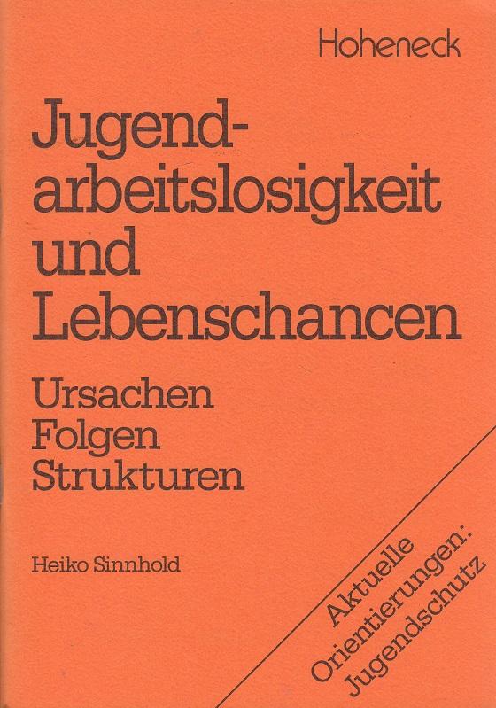 Jugendarbeitslosigkeit und Lebenschancen : Ursachen, Folgen, Strukturen. Hrsg. dieser Ausg.: Kath. Sozialeth. Arbeitsstelle, Hamm ...