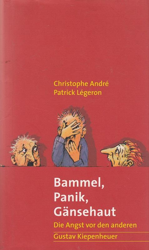 Bammel, Panik, Gänsehaut : die Angst vor den anderen. Aus dem Franz. von Ralf Pannowitsch
