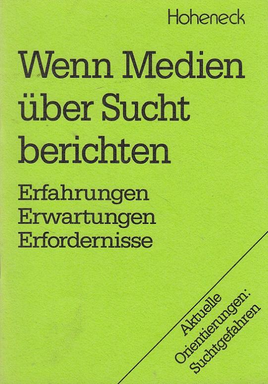 Wenn Medien über Sucht berichten : Erfahrungen, Erwartungen, Erfordernisse. Hrsg.: Kath. Sozialeth. Arbeitsstelle