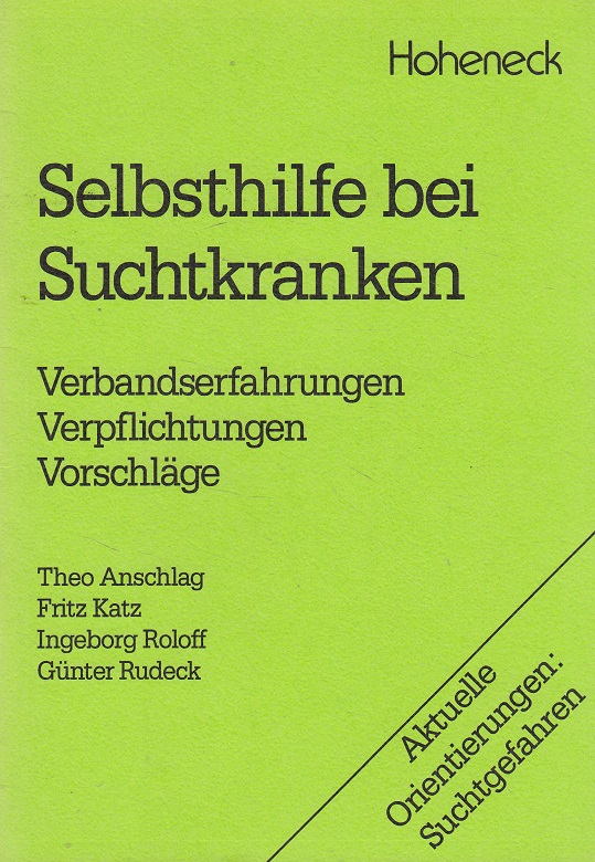 Selbsthilfe bei Suchtkranken : Verbandserfahrungen, Verpflichtungen, Vorschläge. Hrsg.: Kath. Sozialeth. Arbeitsstelle. Theo Anschlag ...