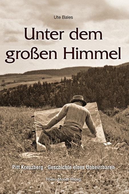 Unter dem großen Himmel : Roman ; [Pitt Kreuzberg - Geschichte eines Unbeirrbaren].