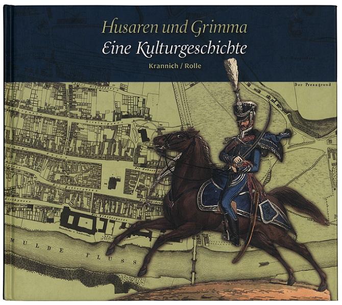 Husaren und Grimma : eine Kulturgeschichte. 1. Aufl.