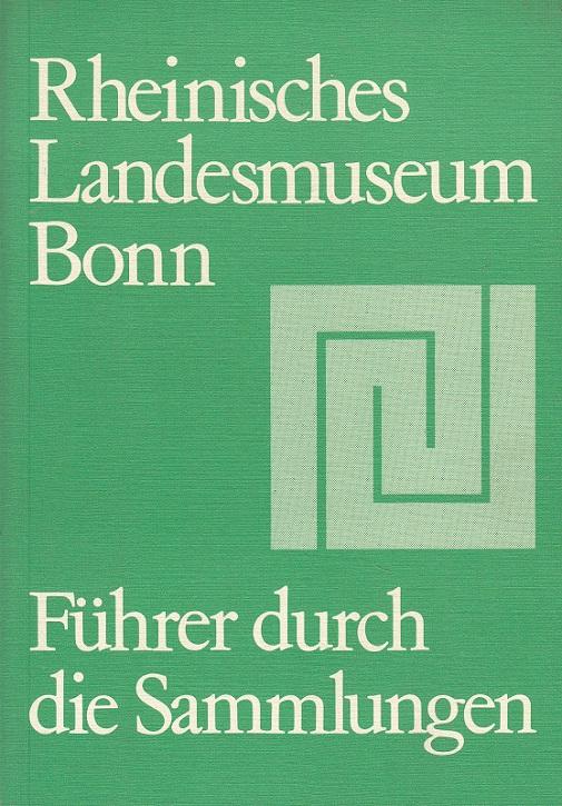 Rheinisches Landesmuseum Bonn - Führer durch die Sammlungen
