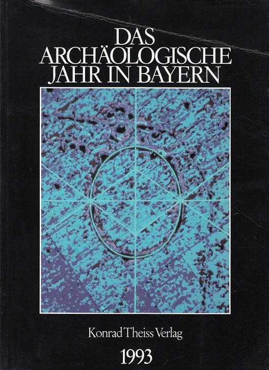 Das Archäologische Jahr in Bayern 1993. herausgegeben vom Bayerischen Landesamt für Denkmalpflege und von der Gesellschaft für Archäologie in Bayern